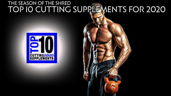 Top 10 Cutting Supplements For 2020